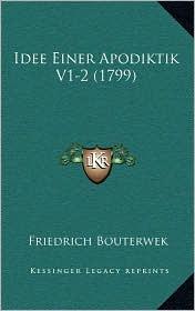 Idee Einer Apodiktik V1-2 (1799) - Friedrich Bouterwek