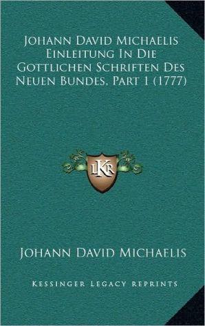 Johann David Michaelis Einleitung In Die Gottlichen Schriften Des Neuen Bundes, Part 1 (1777) - Johann David Michaelis
