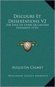 Discours Et Dissertations V2: Sur Tous Les Livres De L'ancien Testament (1715) - Augustin Calmet