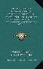 Altpreussische Monatsschrift Zur Spiegelung Des Provinziellen Lebens V2 - Rudolf Reicke (editor)