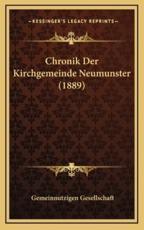 Chronik Der Kirchgemeinde Neumunster (1889) - Gemeinnutzigen Gesellschaft (editor)