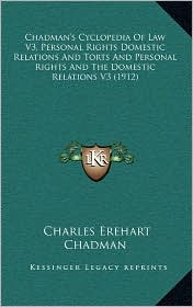 Chadman's Cyclopedia Of Law V3, Personal Rights Domestic Relations And Torts And Personal Rights And The Domestic Relations V3 (1912) - Charles Erehart Chadman