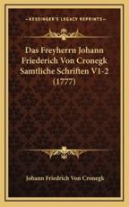 Das Freyherrn Johann Friederich Von Cronegk Samtliche Schriften V1-2 (1777) - Johann Friedrich Von Cronegk