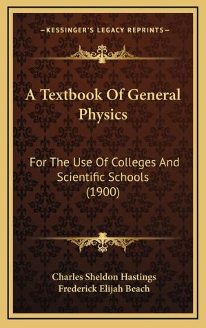 A Textbook Of General Physics: For The Use Of Colleges And Scientific Schools (1900) - Charles Sheldon Hastings, Frederick Elijah Beach
