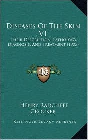 Diseases Of The Skin V1: Their Description, Pathology, Diagnosis, And Treatment (1905)