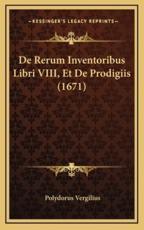 de Rerum Inventoribus Libri VIII, Et de Prodigiis (1671) - Polydorus Vergilius