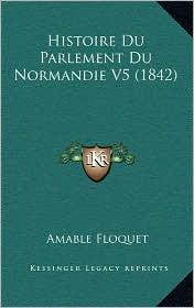 Histoire Du Parlement Du Normandie V5 (1842)