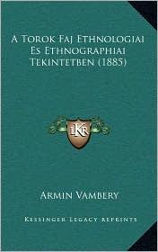 A Torok Faj Ethnologiai Es Ethnographiai Tekintetben (1885) - Armin Vambery