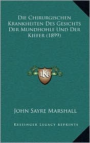 Die Chirurgischen Krankheiten Des Gesichts Der Mundhohle Und Der Kiefer (1899) - John Sayre Marshall