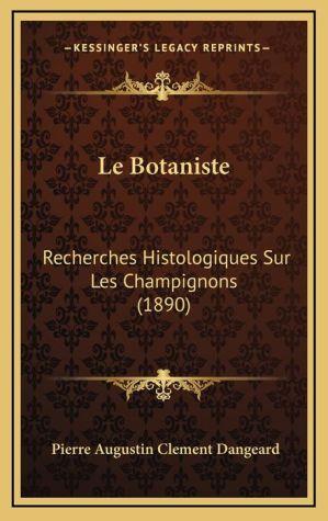 Le Botaniste: Recherches Histologiques Sur Les Champignons (1890)