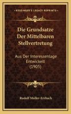 Die Grundsatze Der Mittelbaren Stellvertretung: Aus Der Interessenlage Entwickelt (1905)