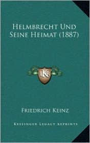 Helmbrecht Und Seine Heimat (1887) - Friedrich Keinz