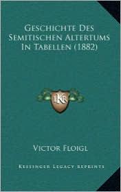 Geschichte Des Semitischen Altertums In Tabellen (1882) - Victor Floigl