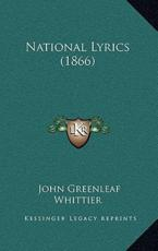 National Lyrics (1866) - John Greenleaf Whittier (author)