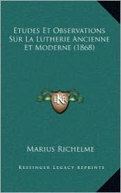 Etudes Et Observations Sur La Lutherie Ancienne Et Moderne (1868) - Marius Richelme
