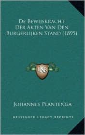 De Bewijskracht Der Akten Van Den Burgerlijken Stand (1895) - Johannes Plantenga