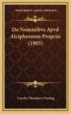 de Nominibvs Apvd Alciphronem Propriis (1905) - Carolvs Theodorvs Sondag