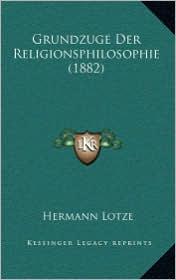 Grundzuge Der Religionsphilosophie (1882) - Hermann Lotze