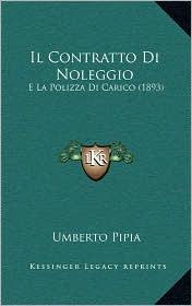 Il Contratto Di Noleggio: E La Polizza Di Carico (1893) - Umberto Pipia