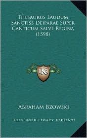 Thesaurus Laudum Sanctiss Deiparae Super Canticum Salve Regina (1598) - Abraham Bzowski