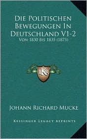 Die Politischen Bewegungen In Deutschland V1-2: Von 1830 Bis 1835 (1875) - Johann Richard Mucke