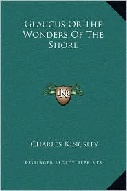 Glaucus Or The Wonders Of The Shore - Charles Kingsley