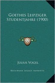 Goethes Leipziger Studentjahre (1900) - Julius Vogel