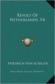 Revolt Of Netherlands, V4 - Friedrich Von Schiller