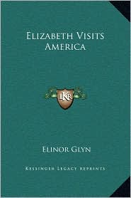 Elizabeth Visits America - Elinor Glyn