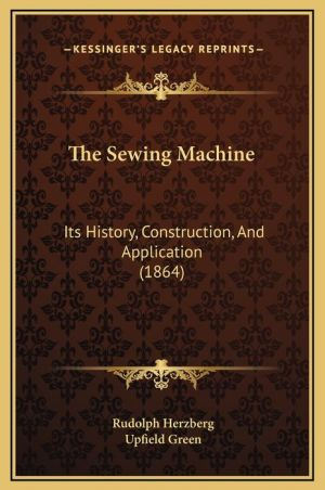 The Sewing Machine: Its History, Construction, And Application (1864)