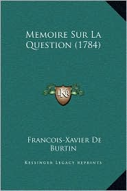 Memoire Sur La Question (1784) - Francois-Xavier De Burtin