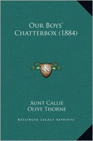 Our Boys' Chatterbox (1884) - Aunt Callie, Olive Thorne, Uncle Fred