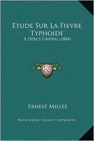 Etude Sur La Fievre Typhoide: A Debut Grippal (1884) - Ernest Millee