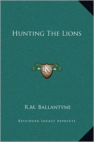 Hunting The Lions - R.M. Ballantyne