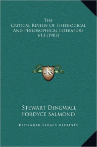 The Critical Review Of Theological And Philosophical Literature V13 (1903) - Stewart Dingwall Fordyce Salmond