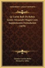 Q. Curtii Rufi de Rebus Gestis Alexandri Magni Cum Supplementis Freinshemii (1678) - Quintus Curtius Rufus