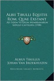 Albii Tibulli Equitis Rom. Quae Exstant: Ad Fidem Veterum Membranarum Sedulo Castigata (1708)