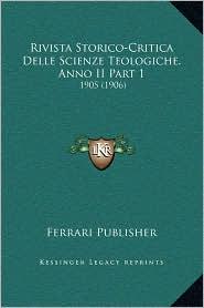 Rivista Storico-Critica Delle Scienze Teologiche, Anno II Part 1: 1905 (1906) - Ferrari Ferrari Publisher