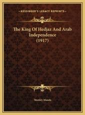 The King of Hedjaz and Arab Independence (1917) - Stanley Maude