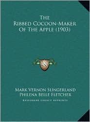 The Ribbed Cocoon-Maker Of The Apple (1903) - Mark Vernon Slingerland, Philena Belle Fletcher