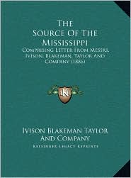 The Source Of The Mississippi: Comprising Letter From Messrs. Ivison, Blakeman, Taylor And Company (1886) - Ivison Blakeman Ivison Blakeman Taylor And Company