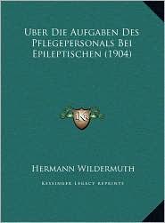 Uber Die Aufgaben Des Pflegepersonals Bei Epileptischen (1904)