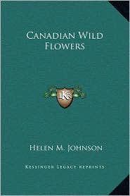 Canadian Wild Flowers - Helen M. Johnson