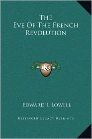 The Eve Of The French Revolution - Edward J. Lowell