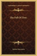 The Fall of Troy - Quintus Smyrnaeus