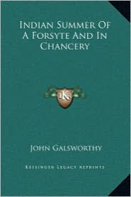 Indian Summer of a Forsyte and in Chancery - John Sir Galsworthy