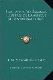 Biographie Des Sagamos Illustres De L'Amerique Septentrionale (1848) - F. M. Maximilien Bibaud
