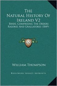 The Natural History Of Ireland V2: Birds, Comprising The Orders Rasores And Grallatores (1849) - William Thompson