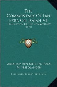 The Commentary Of Ibn Ezra On Isaiah V1: Translation Of The Commentary (1873) - Abraham Ben Meir Ibn Ezra, M. Friedlander (Editor)