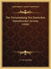 Der Versammlung Der Deutschen Naturforscher Zu Jena (1836) Der Versammlung Der Deutschen Naturforscher Zu Jena (1836) - C Von Tscheffkin